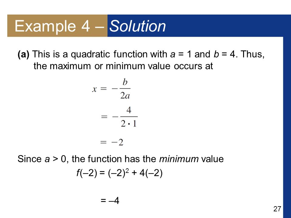 27 Example 4 – Solution (a) This is a quadratic function with a = 1 and b = 4.