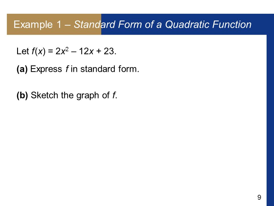 9 Example 1 – Standard Form of a Quadratic Function Let f (x) = 2x 2 – 12x + 23.