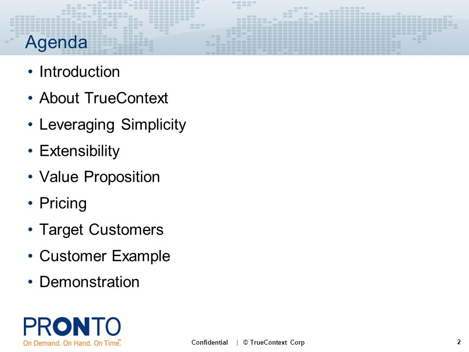 2 Confidential | © TrueContext Corp Agenda Introduction About TrueContext Leveraging Simplicity Extensibility Value Proposition Pricing Target Customers Customer Example Demonstration