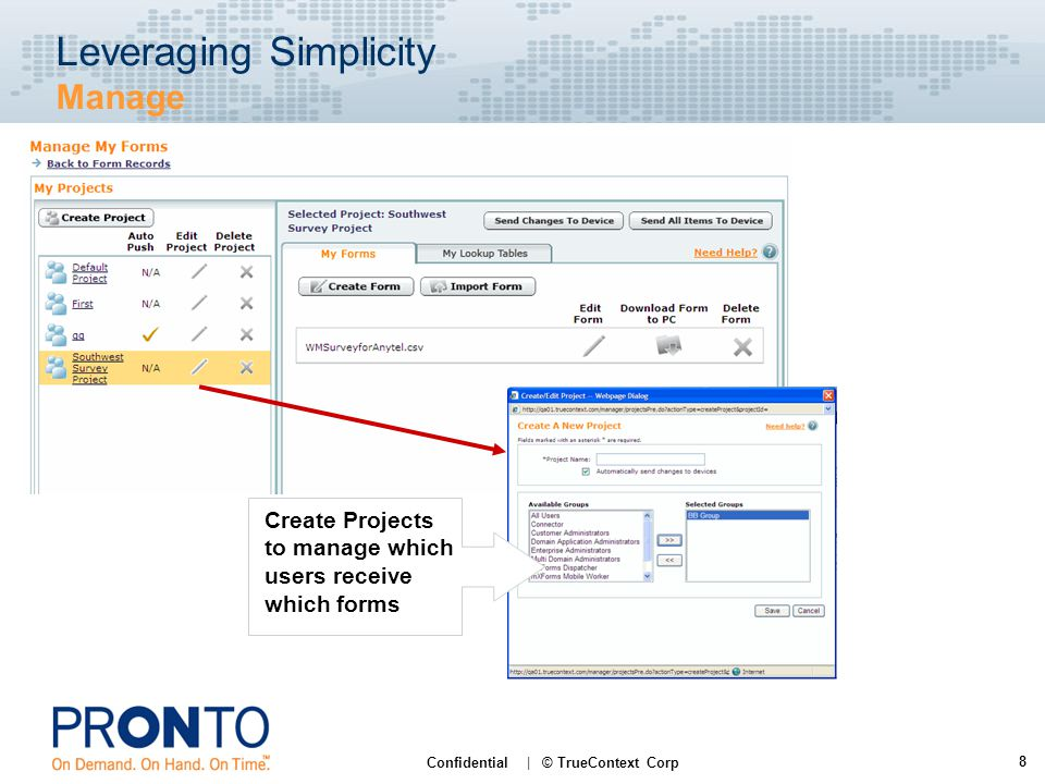 8 Confidential | © TrueContext Corp Leveraging Simplicity Manage Create Projects to manage which users receive which forms