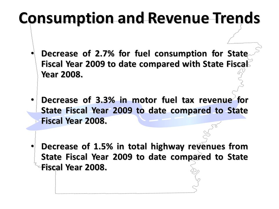 Consumption and Revenue Trends Decrease of 2.7% for fuel consumption for State Fiscal Year 2009 to date compared with State Fiscal Year 2008.