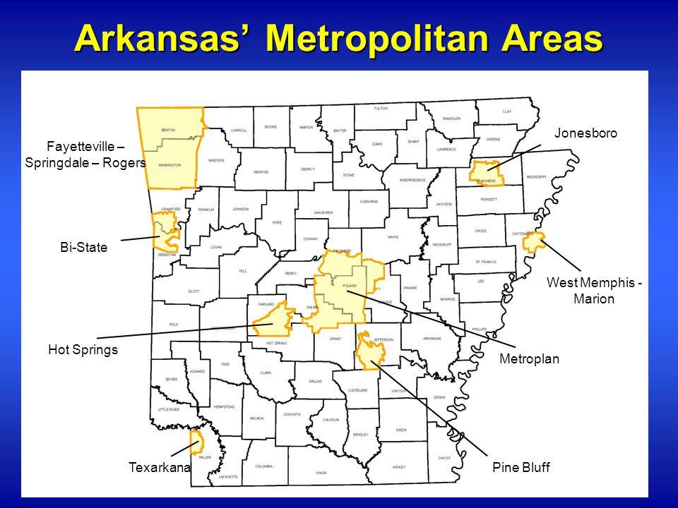 Arkansas' Metropolitan Areas Jonesboro West Memphis - Marion Metroplan Pine BluffTexarkana Fayetteville – Springdale – Rogers Hot Springs Bi-State