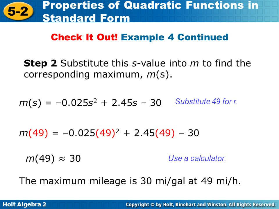 Holt Algebra 2 5-2 Properties of Quadratic Functions in Standard Form Step 2 Substitute this s-value into m to find the corresponding maximum, m(s). T