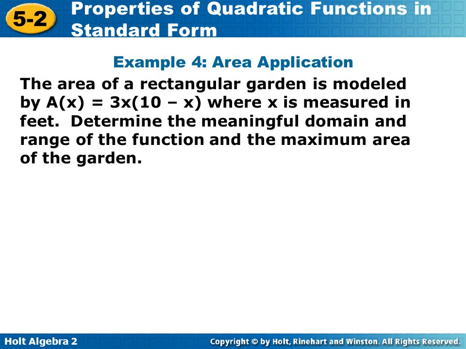 Holt Algebra 2 5-2 Properties of Quadratic Functions in Standard Form The area of a rectangular garden is modeled by A(x) = 3x(10 – x) where x is meas