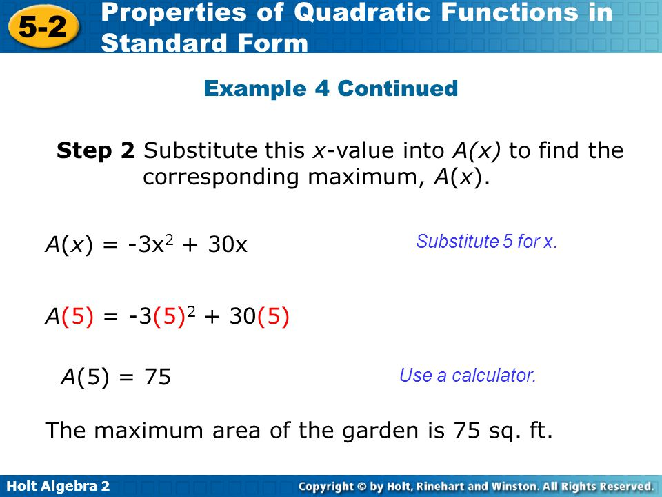 Holt Algebra 2 5-2 Properties of Quadratic Functions in Standard Form Step 2 Substitute this x-value into A(x) to find the corresponding maximum, A(x)