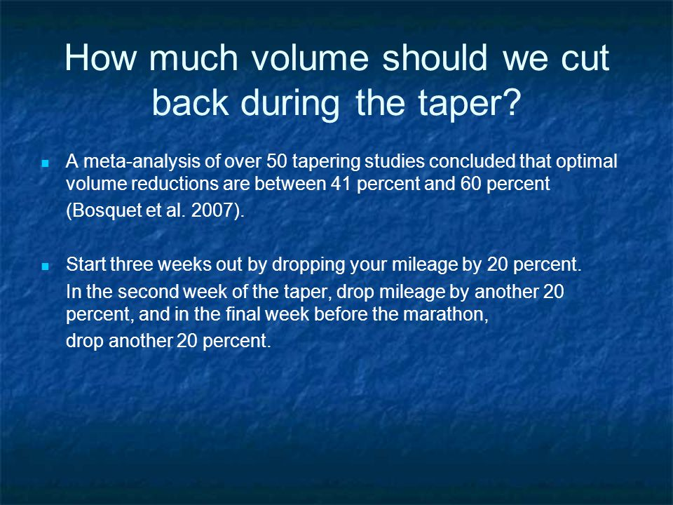 How much volume should we cut back during the taper.