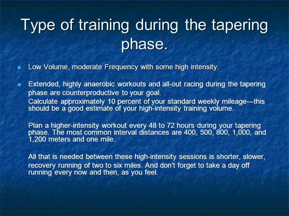 Type of training during the tapering phase. Low Volume, moderate Frequency with some high intensity. Low Volume, moderate Frequency with some high int