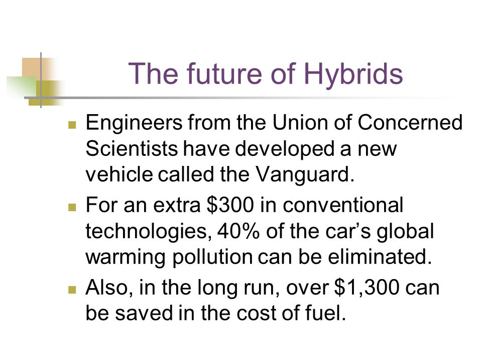 The future of Hybrids Engineers from the Union of Concerned Scientists have developed a new vehicle called the Vanguard. For an extra $300 in conventi