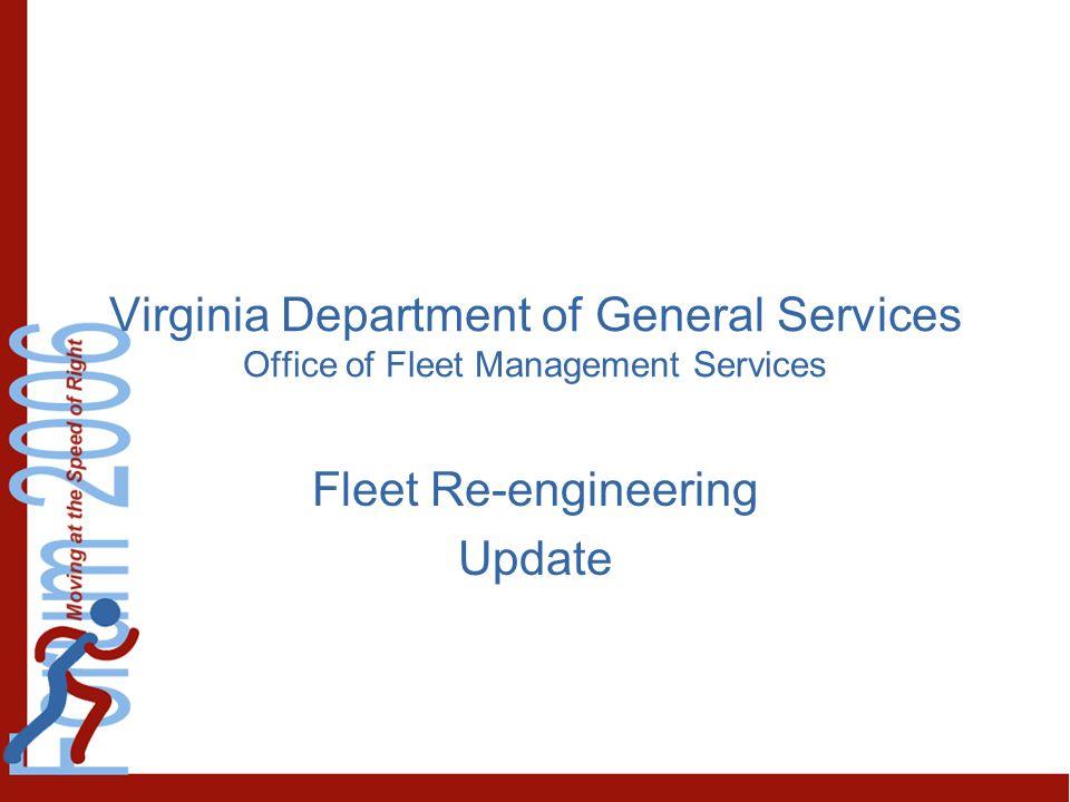 Virginia Department of General Services Office of Fleet Management Services Fleet Re-engineering Update