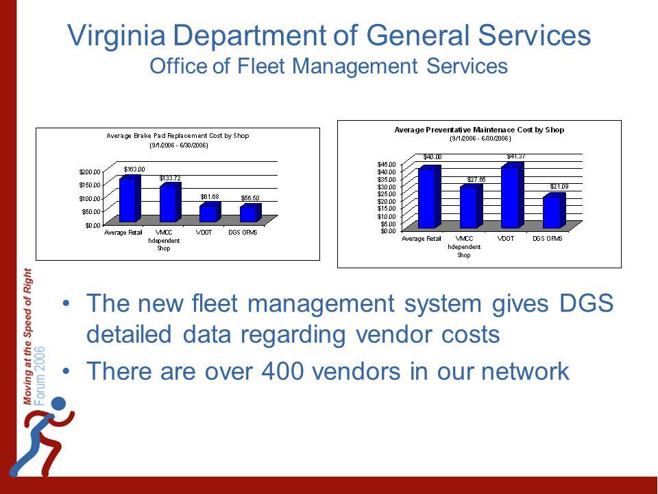 Virginia Department of General Services Office of Fleet Management Services The new fleet management system gives DGS detailed data regarding vendor c