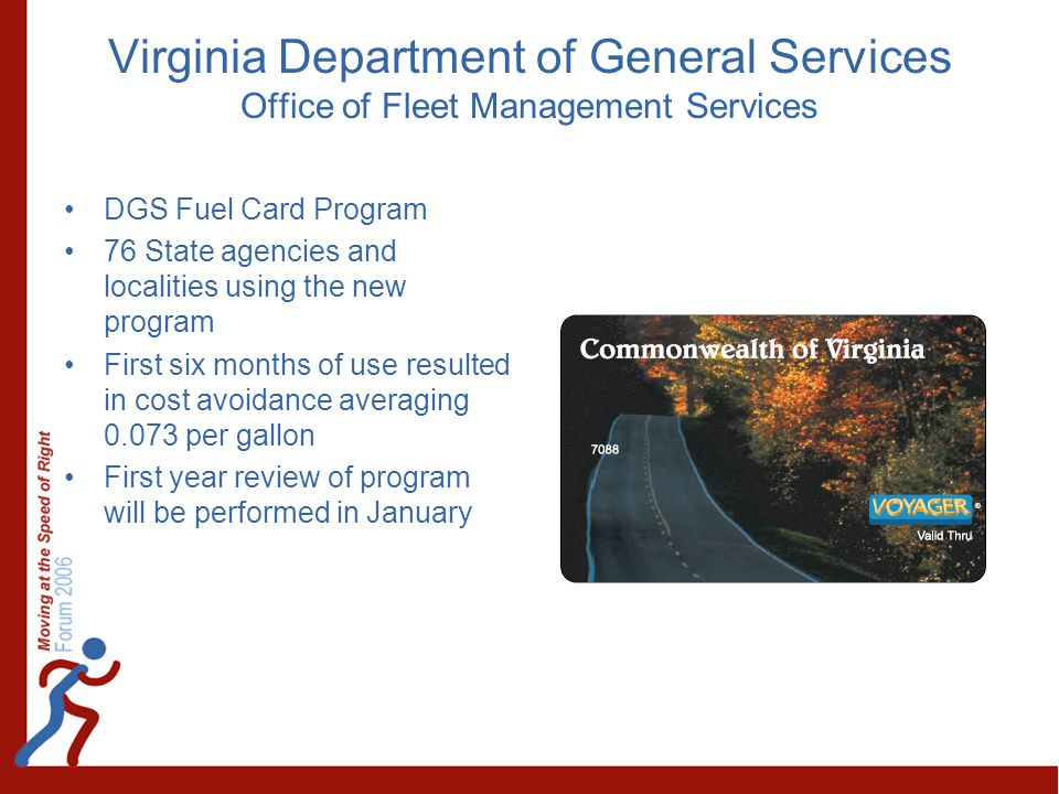 Virginia Department of General Services Office of Fleet Management Services DGS Fuel Card Program 76 State agencies and localities using the new progr