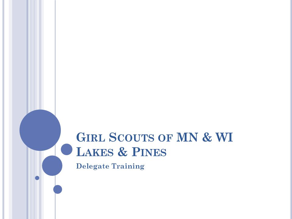 G IRL S COUTS OF MN & WI L AKES & P INES Delegate Training