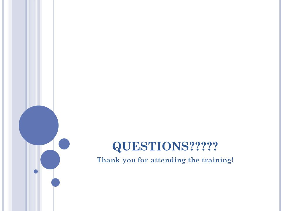 QUESTIONS????? Thank you for attending the training!