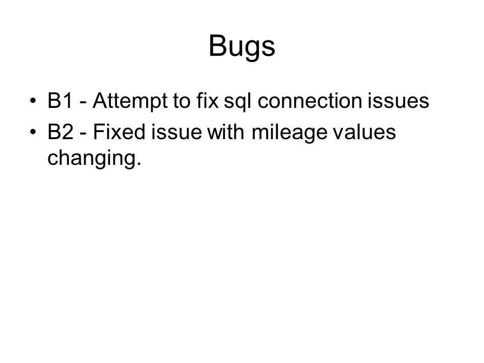 Bugs B1 - Attempt to fix sql connection issues B2 - Fixed issue with mileage values changing.