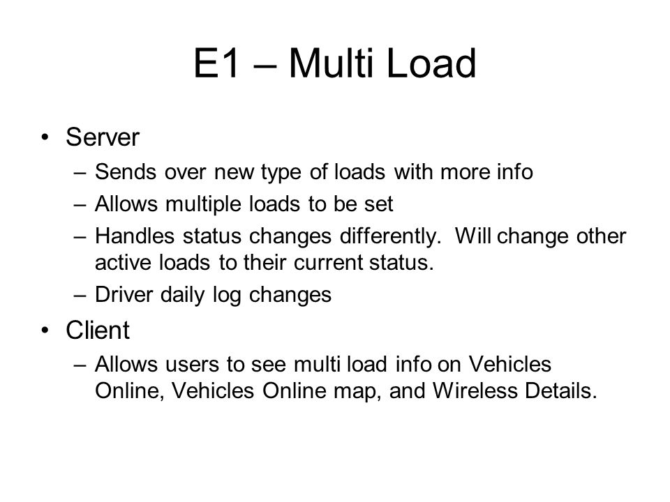 E1 – Multi Load Server –Sends over new type of loads with more info –Allows multiple loads to be set –Handles status changes differently.