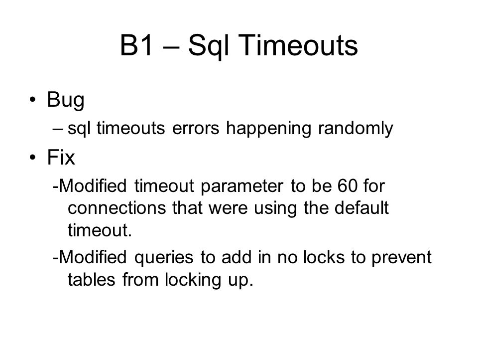 B1 – Sql Timeouts Bug –sql timeouts errors happening randomly Fix -Modified timeout parameter to be 60 for connections that were using the default timeout.