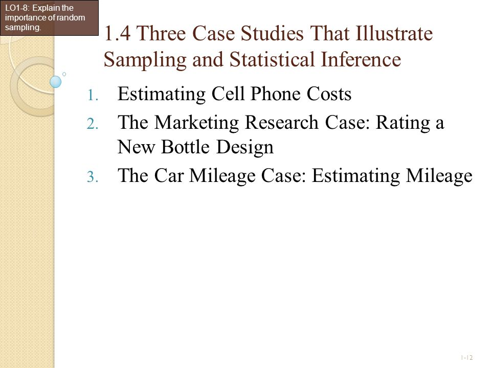 1-12 1.4 Three Case Studies That Illustrate Sampling and Statistical Inference 1. Estimating Cell Phone Costs 2. The Marketing Research Case: Rating a