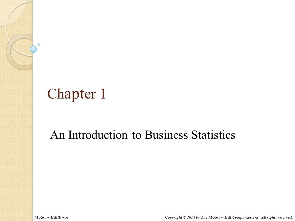 Ch apt er 1 An Introduction to Business Statistics Copyright © 2014 by The McGraw-Hill Companies, Inc. All rights reserved.McGraw-Hill/Irwin