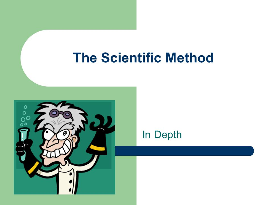 The Scientific Method In Depth