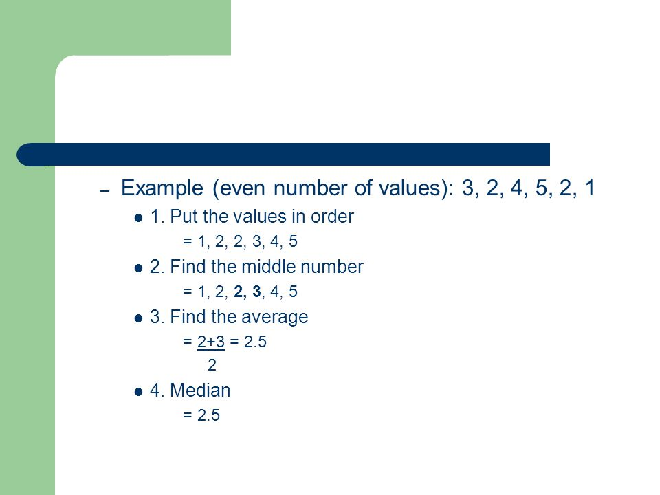 – Example (even number of values): 3, 2, 4, 5, 2, 1 1.