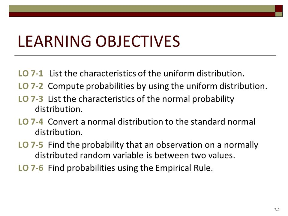 LEARNING OBJECTIVES LO 7-1 List the characteristics of the uniform distribution.