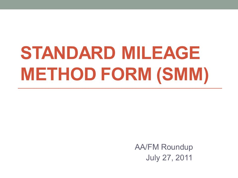 STANDARD MILEAGE METHOD FORM (SMM) AA/FM Roundup July 27, 2011