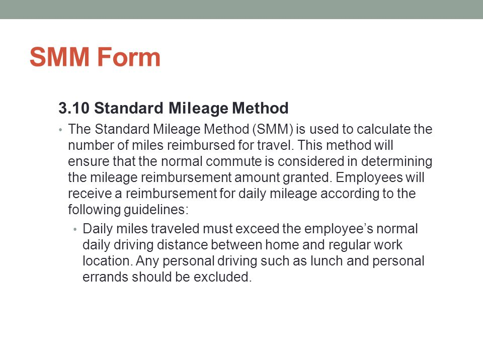 SMM Form 3.10 Standard Mileage Method The Standard Mileage Method (SMM) is used to calculate the number of miles reimbursed for travel.