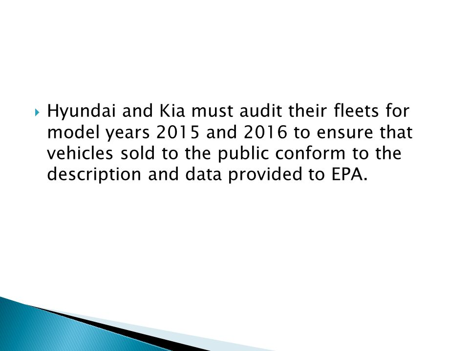  Hyundai and Kia must audit their fleets for model years 2015 and 2016 to ensure that vehicles sold to the public conform to the description and data provided to EPA.
