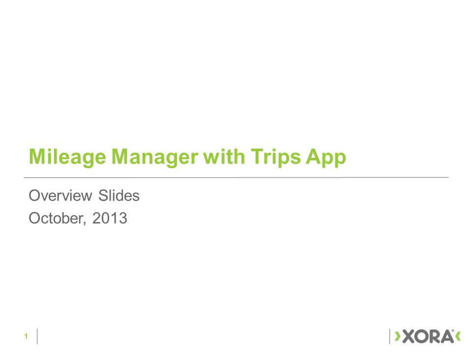 Mileage Manager with Trips App 1 Overview Slides October, 2013
