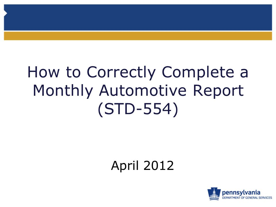 How to Correctly Complete a Monthly Automotive Report (STD-554) April 2012