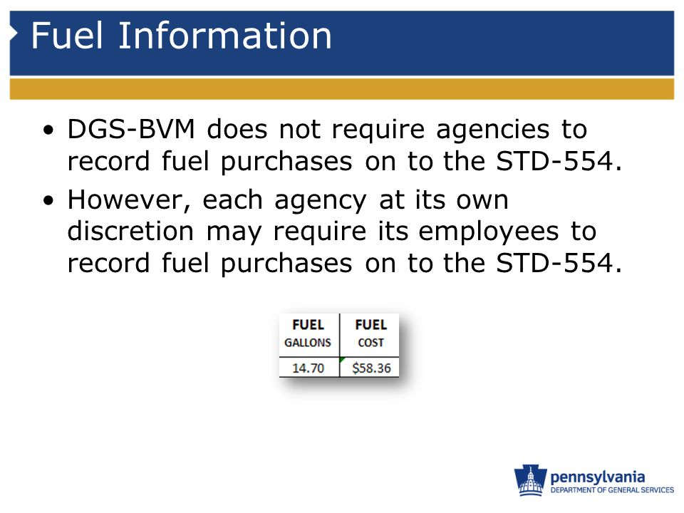 Fuel Information DGS-BVM does not require agencies to record fuel purchases on to the STD-554.