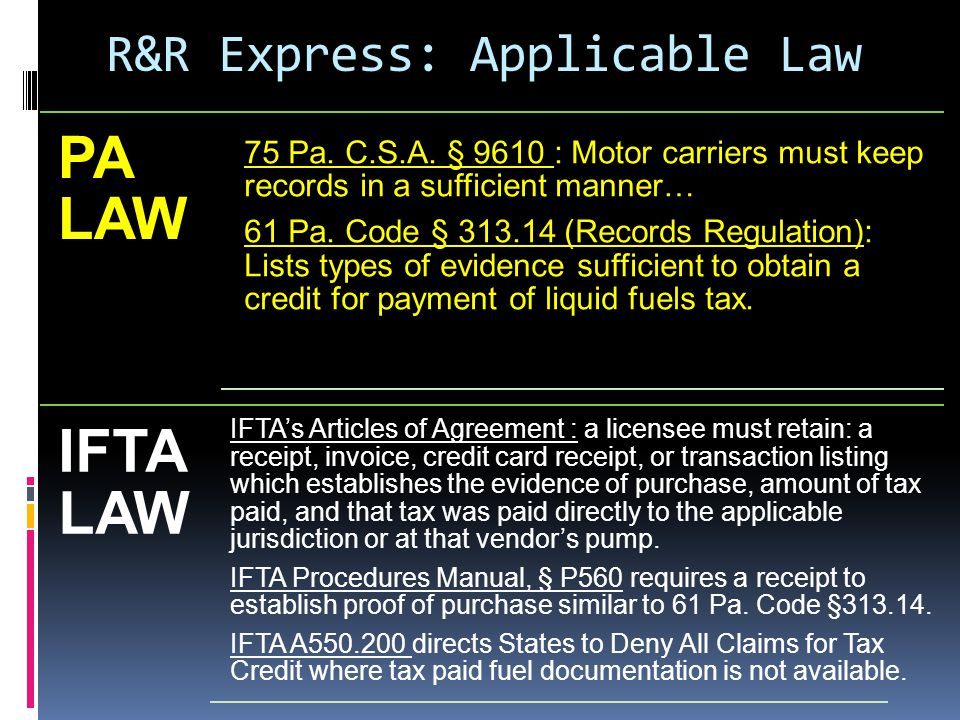 R&R Express: Applicable Law PA LAW 75 Pa. C.S.A. § 9610 : Motor carriers must keep records in a sufficient manner… 61 Pa. Code § 313.14 (Records Regul