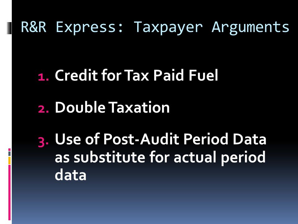 R&R Express: Taxpayer Arguments 1. Credit for Tax Paid Fuel 2.