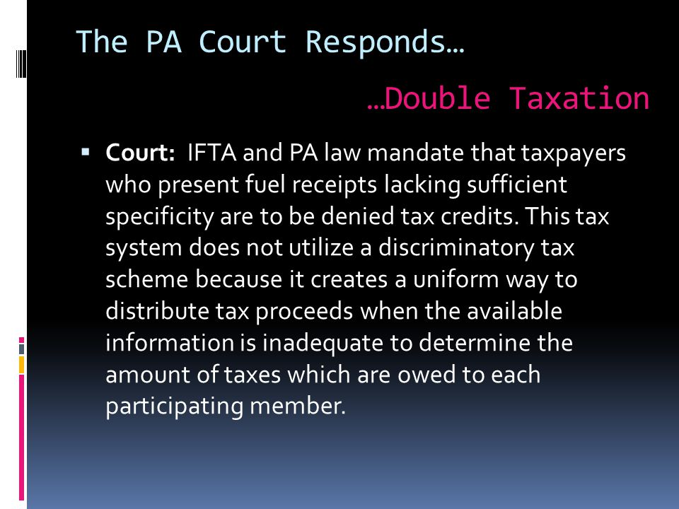 The PA Court Responds…  Court: IFTA and PA law mandate that taxpayers who present fuel receipts lacking sufficient specificity are to be denied tax credits.