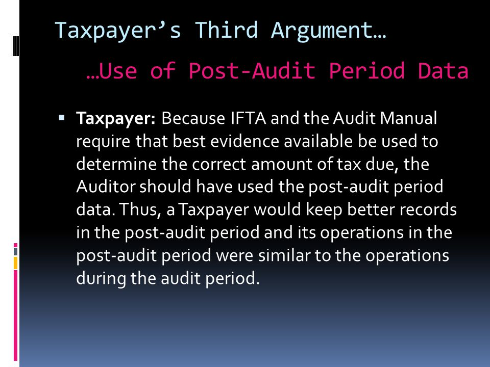 Taxpayer's Third Argument…  Taxpayer: Because IFTA and the Audit Manual require that best evidence available be used to determine the correct amount