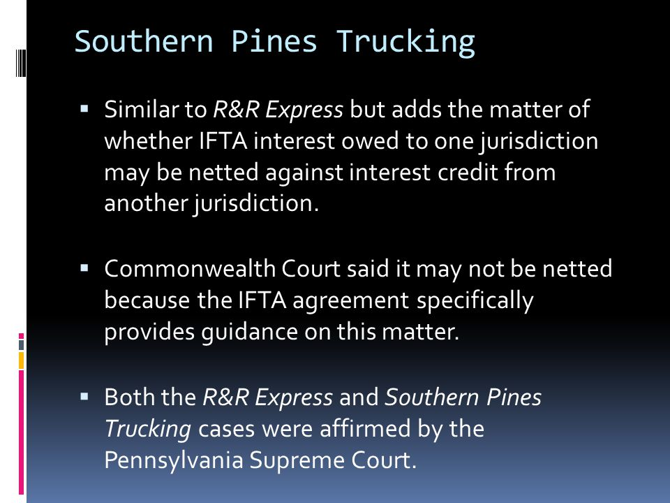 Southern Pines Trucking  Similar to R&R Express but adds the matter of whether IFTA interest owed to one jurisdiction may be netted against interest credit from another jurisdiction.