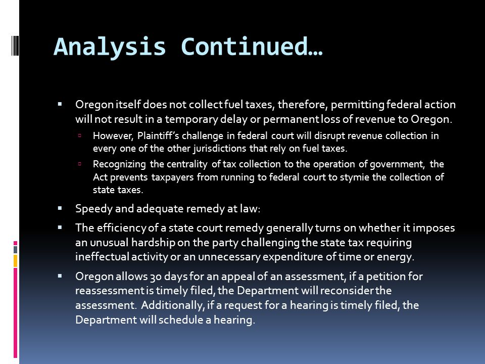 Analysis Continued…  Oregon itself does not collect fuel taxes, therefore, permitting federal action will not result in a temporary delay or permanen