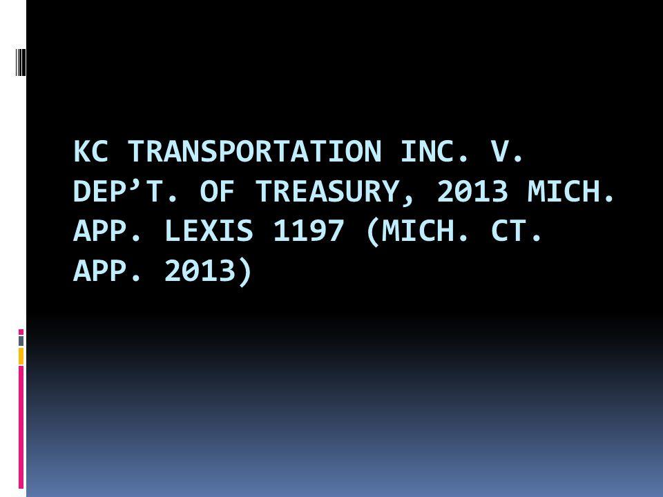 KC TRANSPORTATION INC. V. DEP'T. OF TREASURY, 2013 MICH. APP. LEXIS 1197 (MICH. CT. APP. 2013)