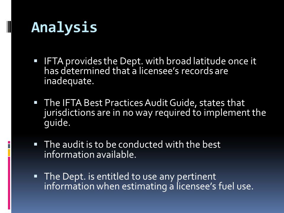 Analysis  IFTA provides the Dept. with broad latitude once it has determined that a licensee's records are inadequate.  The IFTA Best Practices Audi