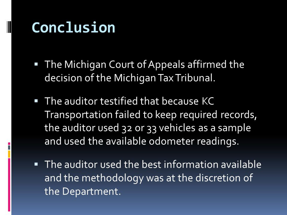 Conclusion  The Michigan Court of Appeals affirmed the decision of the Michigan Tax Tribunal.  The auditor testified that because KC Transportation