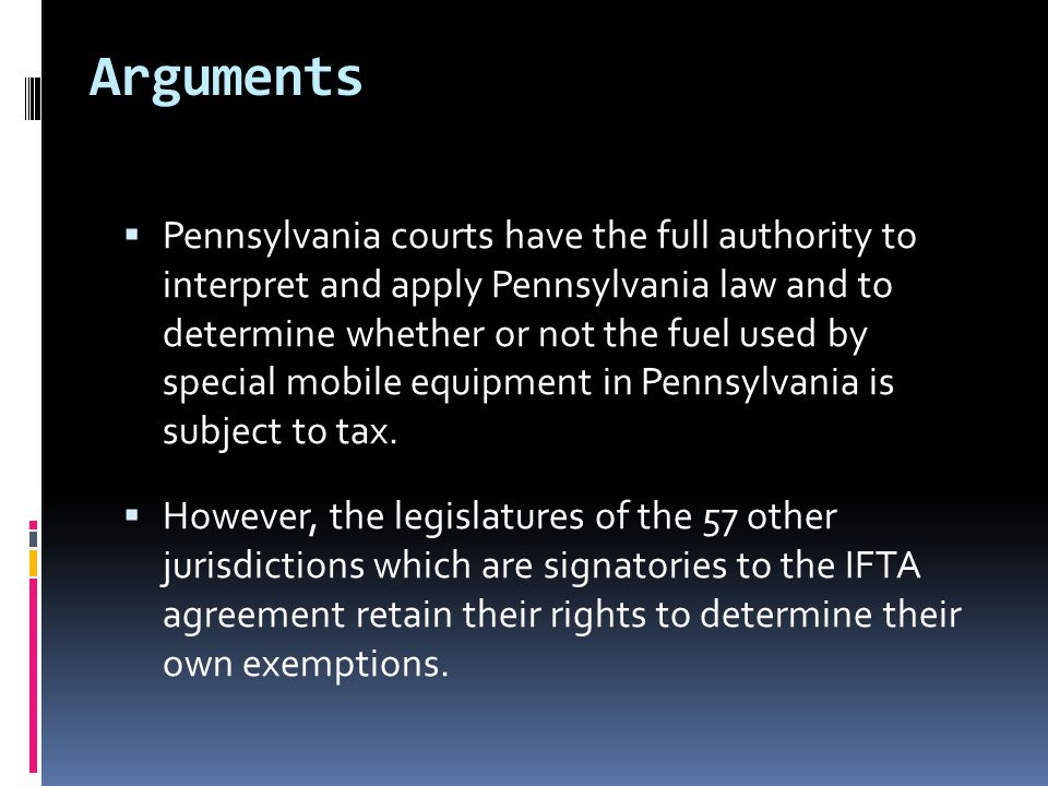 Arguments  Pennsylvania courts have the full authority to interpret and apply Pennsylvania law and to determine whether or not the fuel used by speci