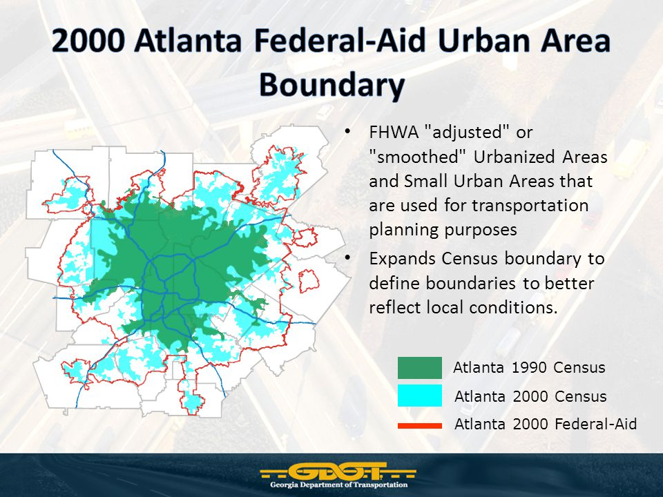 FHWA adjusted or smoothed Urbanized Areas and Small Urban Areas that are used for transportation planning purposes Expands Census boundary to define boundaries to better reflect local conditions.