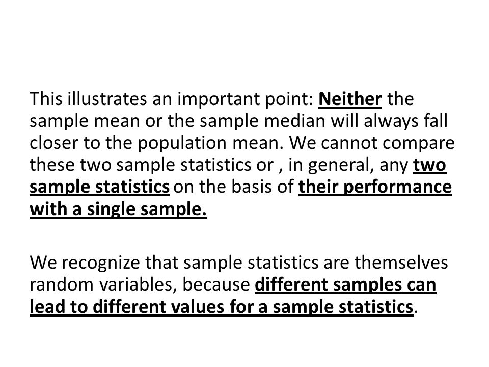 This illustrates an important point: Neither the sample mean or the sample median will always fall closer to the population mean.