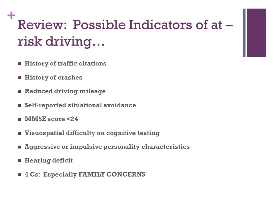 + Review: Possible Indicators of at – risk driving… History of traffic citations History of crashes Reduced driving mileage Self-reported situational