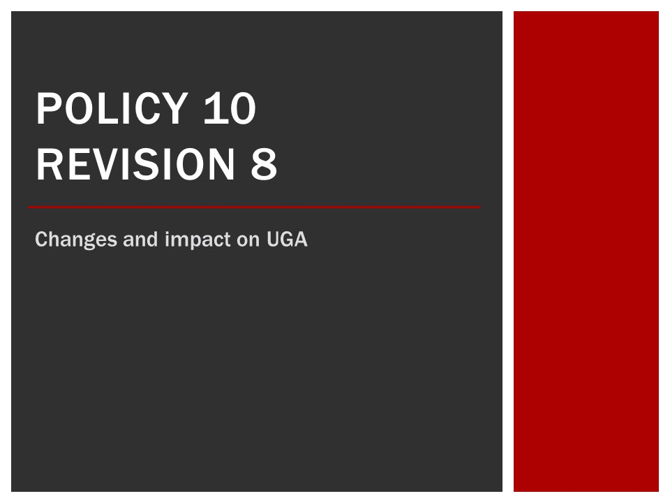 POLICY 10 REVISION 8 Changes and impact on UGA
