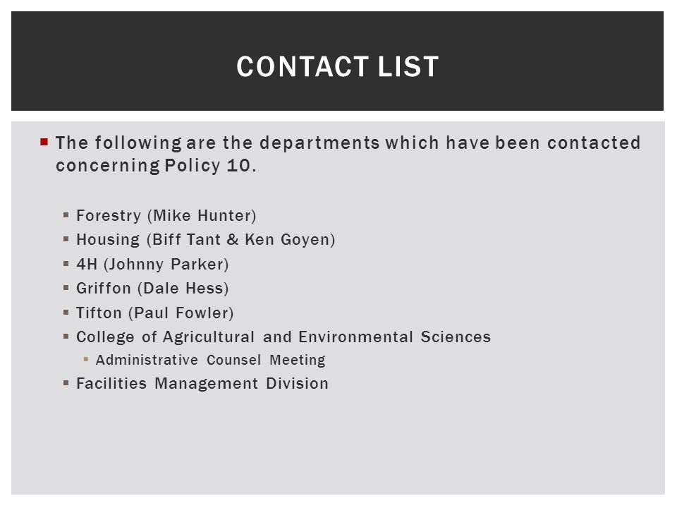  The following are the departments which have been contacted concerning Policy 10.  Forestry (Mike Hunter)  Housing (Biff Tant & Ken Goyen)  4H (J
