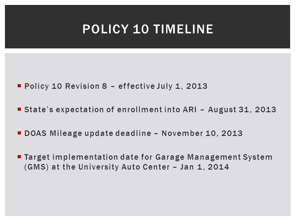  Policy 10 Revision 8 – effective July 1, 2013  State's expectation of enrollment into ARI – August 31, 2013  DOAS Mileage update deadline – Novemb