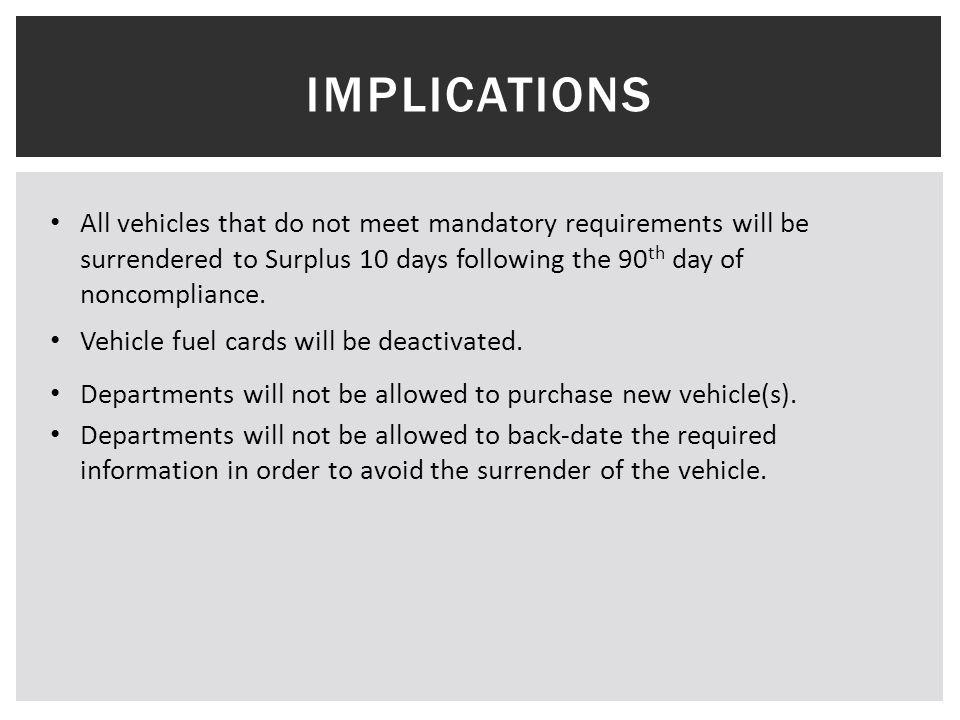 IMPLICATIONS All vehicles that do not meet mandatory requirements will be surrendered to Surplus 10 days following the 90 th day of noncompliance.