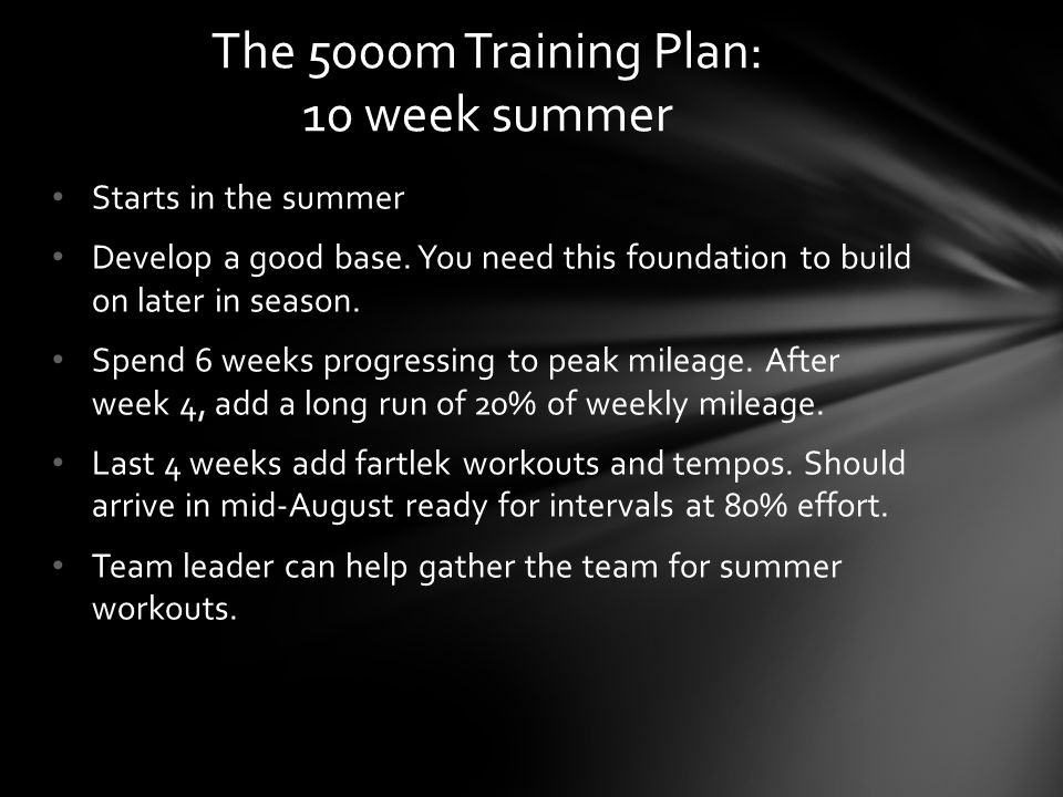 Starts in the summer Develop a good base. You need this foundation to build on later in season.