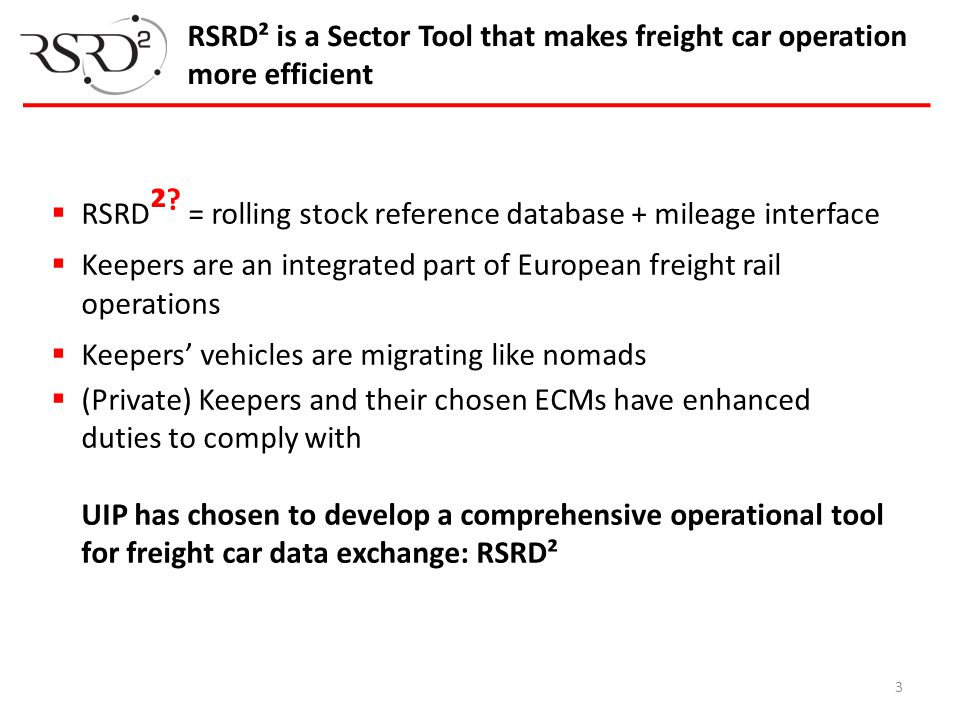 3 RSRD² is a Sector Tool that makes freight car operation more efficient  RSRD ² ? = rolling stock reference database + mileage interface  Keepers a